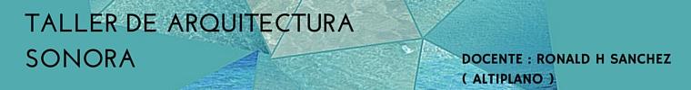 TALLER DE ARQUITECTURA SONORA